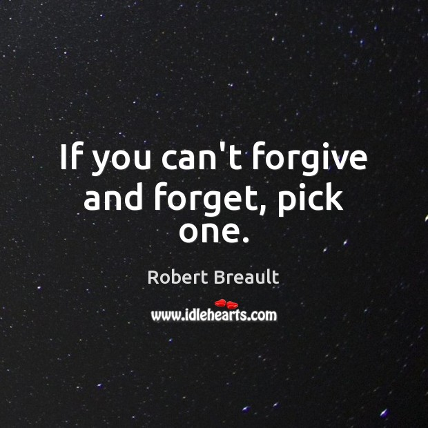 Image, If you can't forgive and forget, pick one.