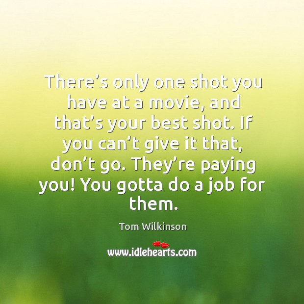 If you can't give it that, don't go. They're paying you! you gotta do a job for them. Image