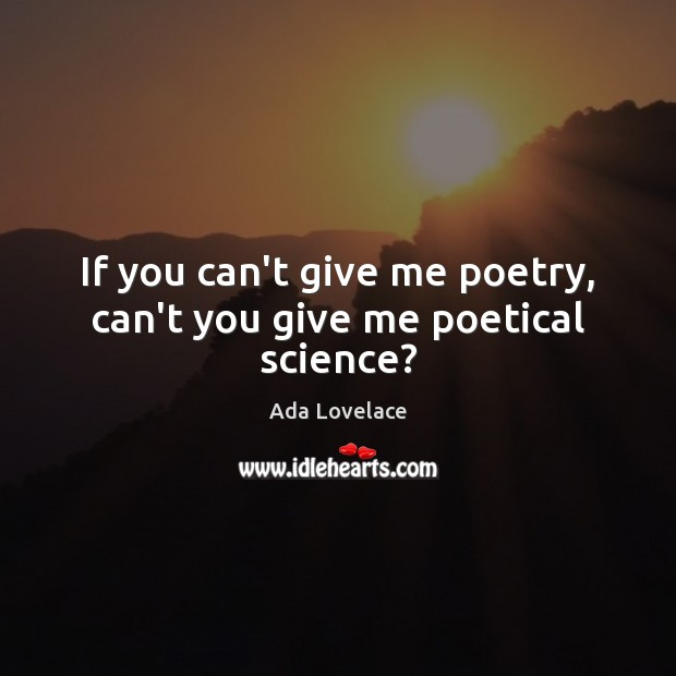 Image, If you can't give me poetry, can't you give me poetical science?
