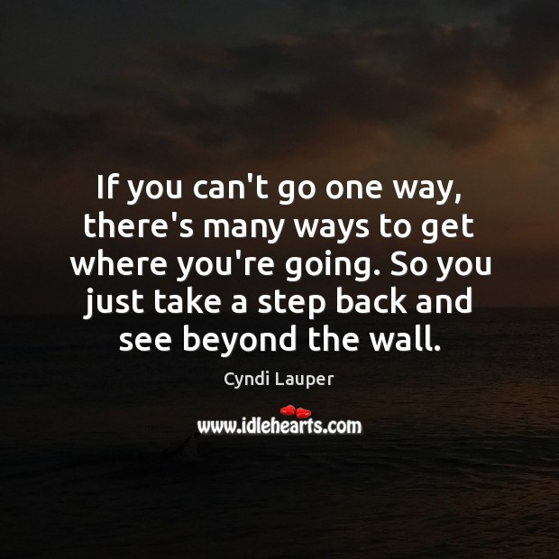If you can't go one way, there's many ways to get where Cyndi Lauper Picture Quote