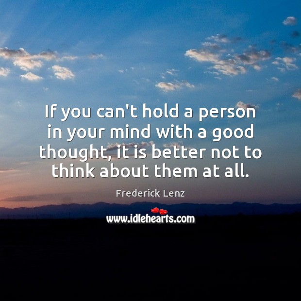 If you can't hold a person in your mind with a good Image