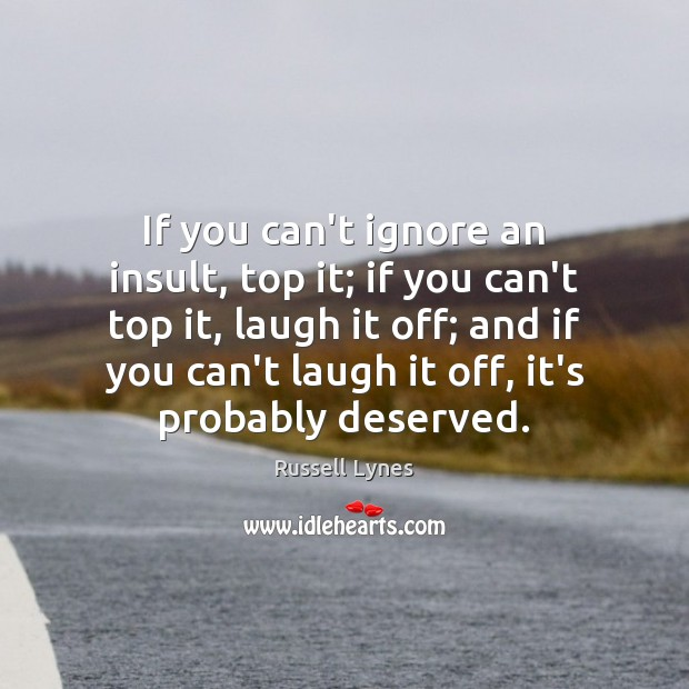 If you can't ignore an insult, top it; if you can't top Insult Quotes Image