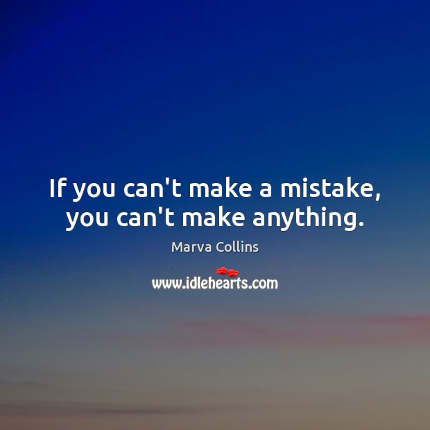 If you can't make a mistake, you can't make anything. Marva Collins Picture Quote