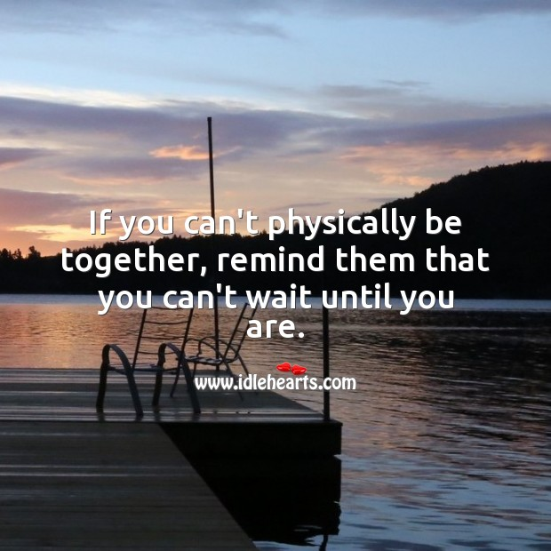 Image, If you can't physically be together, remind them that you can't wait until you are.