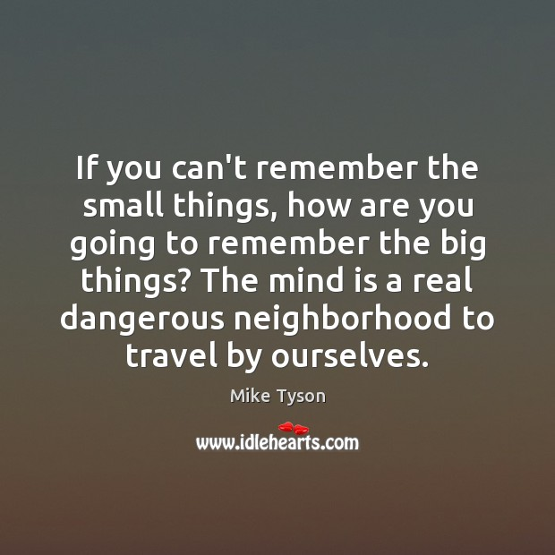 Image, If you can't remember the small things, how are you going to