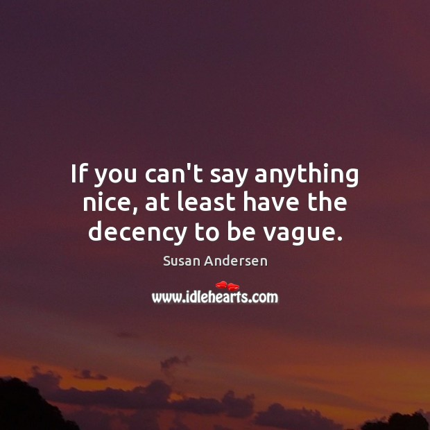 If you can't say anything nice, at least have the decency to be vague. Image
