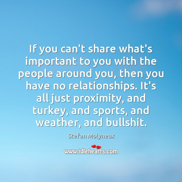 If you can't share what's important to you with the people around Stefan Molyneux Picture Quote