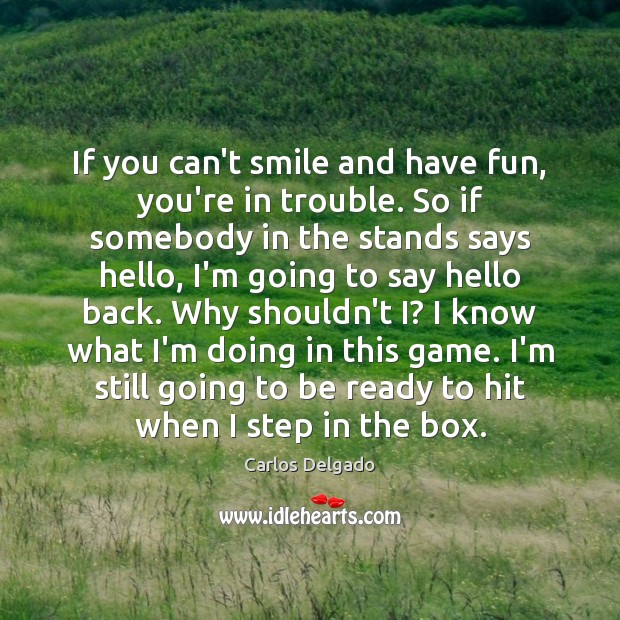 Image, If you can't smile and have fun, you're in trouble. So if
