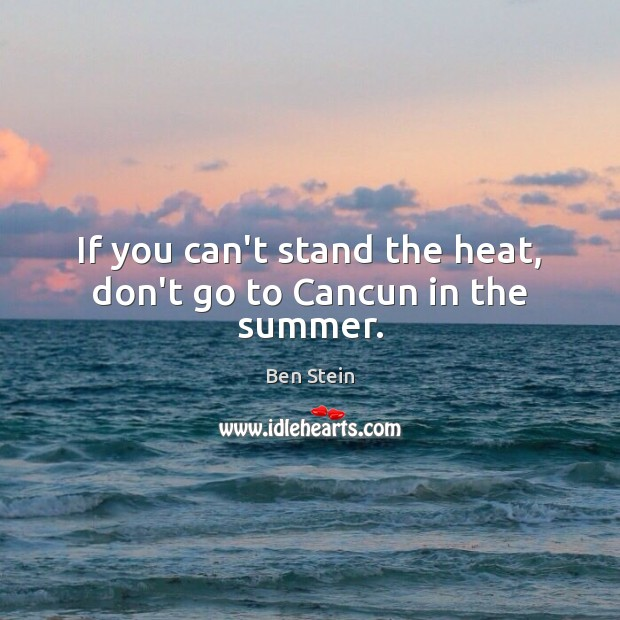 Image, If you can't stand the heat, don't go to Cancun in the summer.