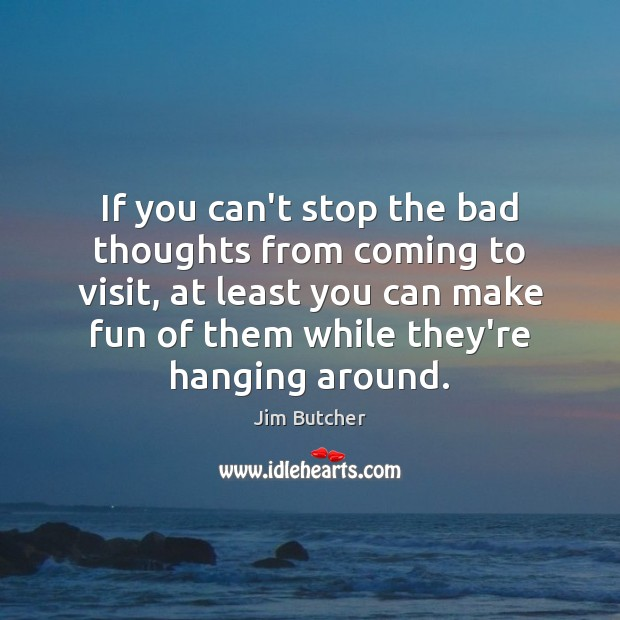 If you can't stop the bad thoughts from coming to visit, at Image