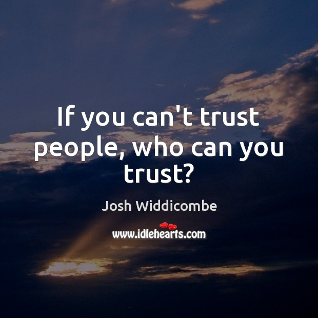 If you can't trust people, who can you trust? Image