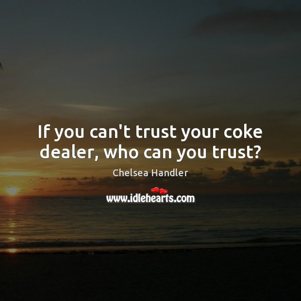 If you can't trust your coke dealer, who can you trust? Image
