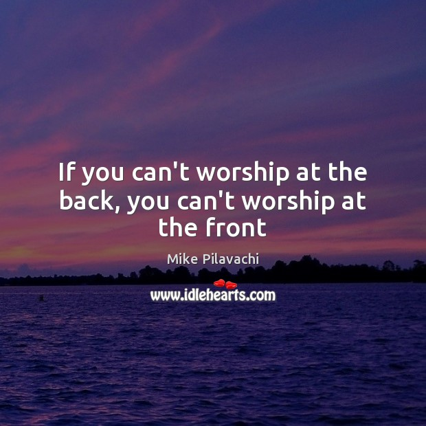 If you can't worship at the back, you can't worship at the front Image