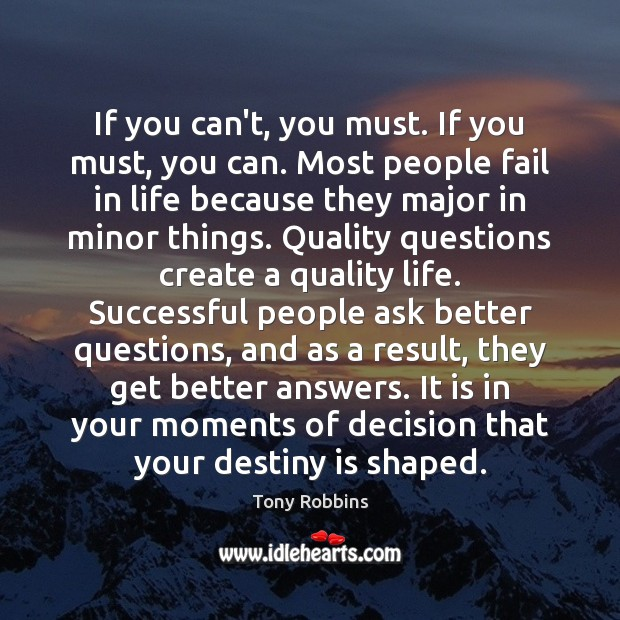Image, If you can't, you must. If you must, you can. Most people