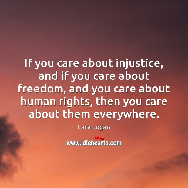 If you care about injustice, and if you care about freedom, and Image