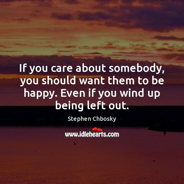If you care about somebody, you should want them to be happy. Image
