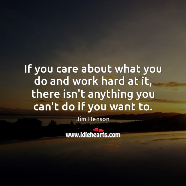 If you care about what you do and work hard at it, Jim Henson Picture Quote