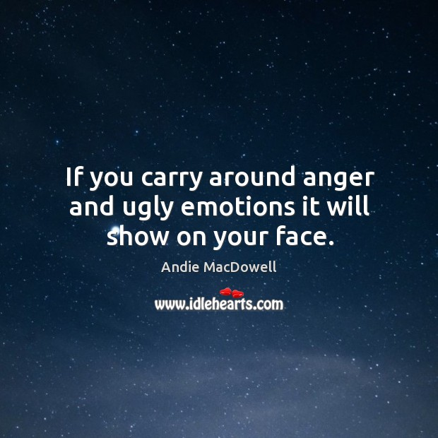 Image, If you carry around anger and ugly emotions it will show on your face.