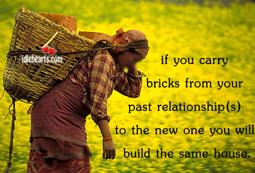 If You Carry Bricks From Your Past…
