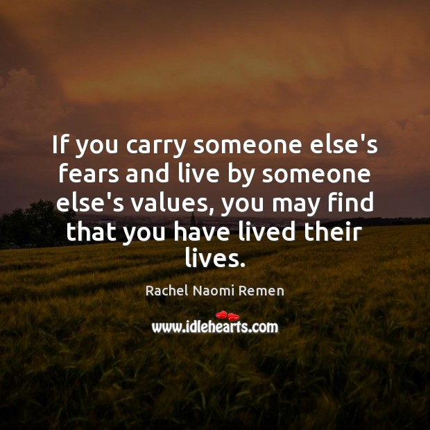 If you carry someone else's fears and live by someone else's values, Image