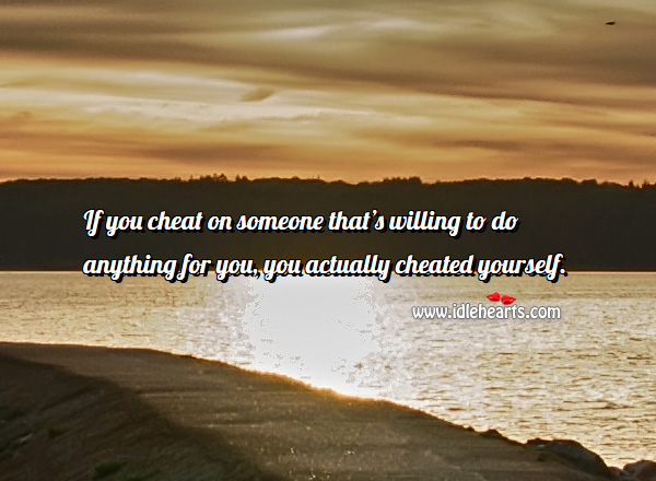 If you cheat someone who is willing to do anything Cheating Quotes Image