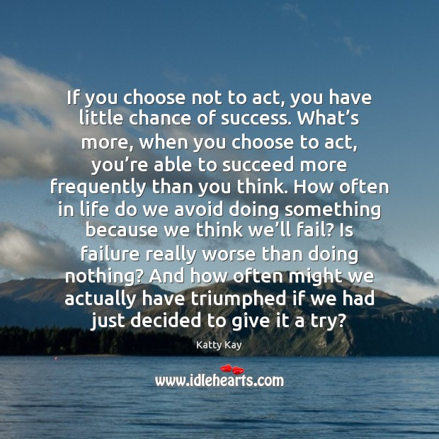 Image, If you choose not to act, you have little chance of success.