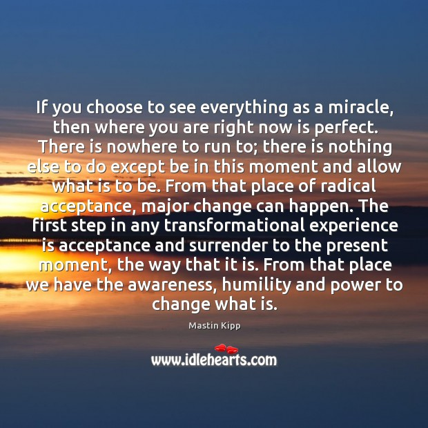 If you choose to see everything as a miracle, then where you Image