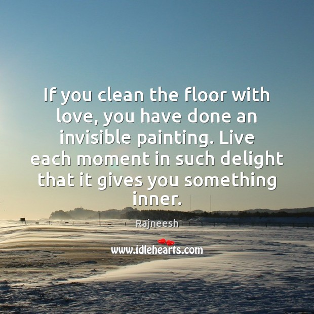 Image, If you clean the floor with love, you have done an invisible