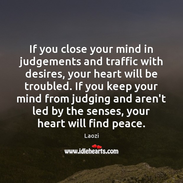 Image, If you close your mind in judgements and traffic with desires, your