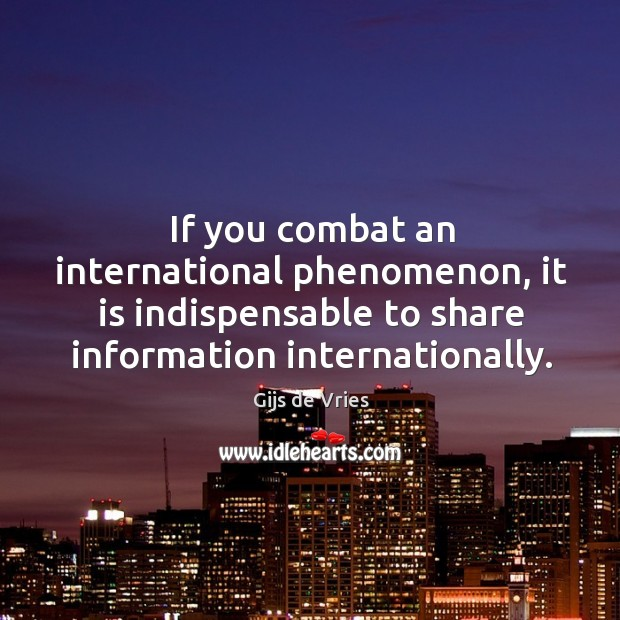 If you combat an international phenomenon, it is indispensable to share information internationally. Image