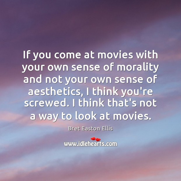 If you come at movies with your own sense of morality and Bret Easton Ellis Picture Quote