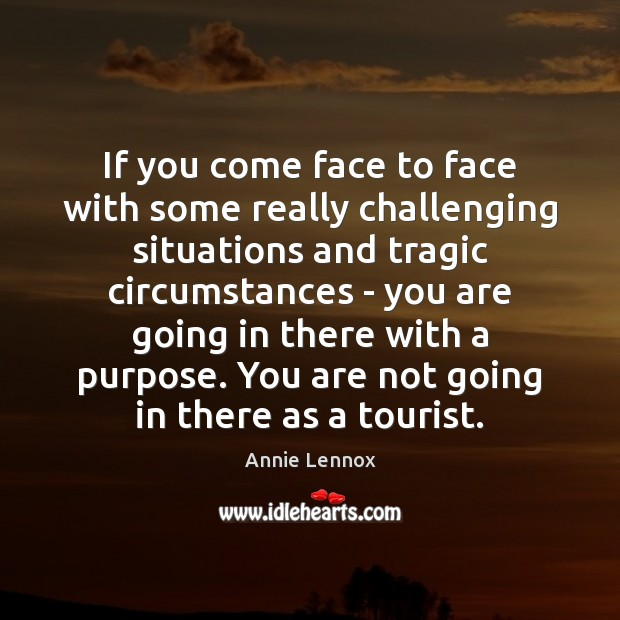 Image, If you come face to face with some really challenging situations and