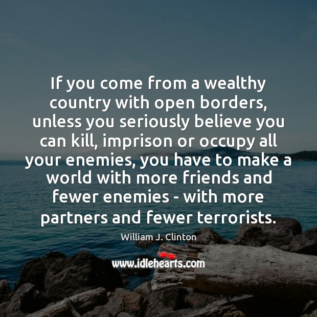 If you come from a wealthy country with open borders, unless you Image