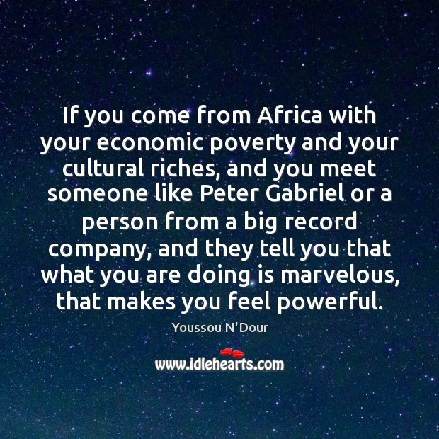 If you come from Africa with your economic poverty and your cultural Image