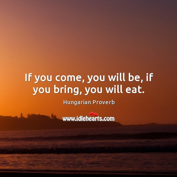 If you come, you will be, if you bring, you will eat. Image