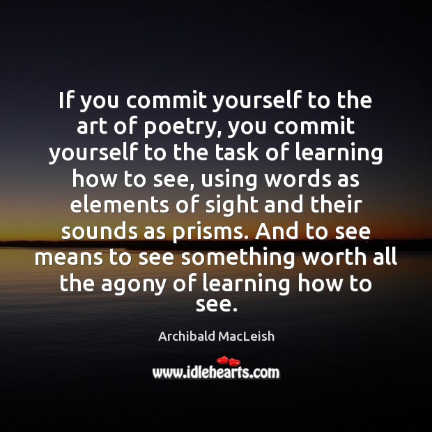 If you commit yourself to the art of poetry, you commit yourself Image