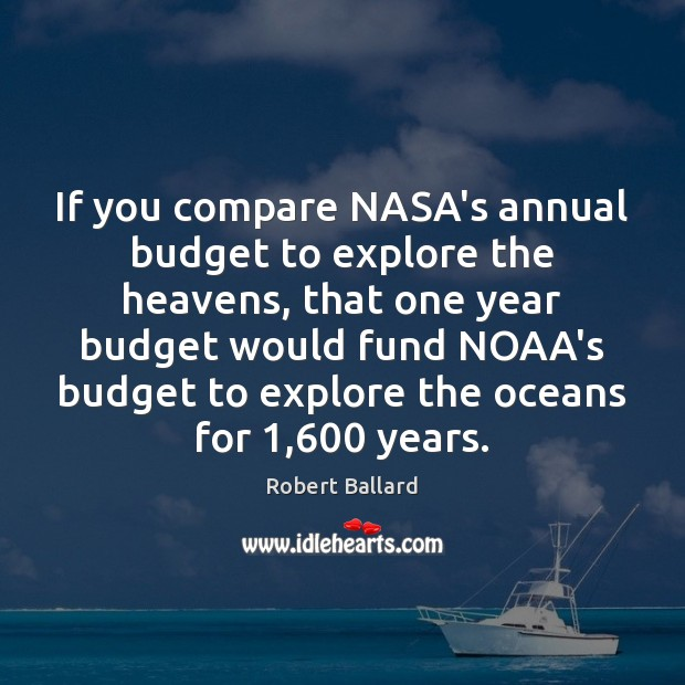 Image, If you compare NASA's annual budget to explore the heavens, that one