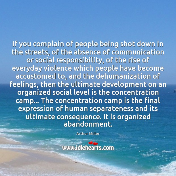 If you complain of people being shot down in the streets, of Social Responsibility Quotes Image