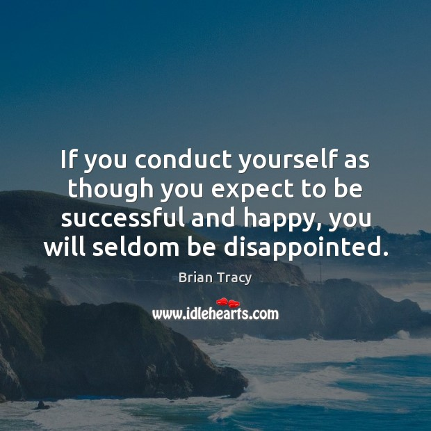 If you conduct yourself as though you expect to be successful and Image