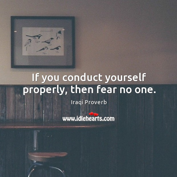 Image, If you conduct yourself properly, then fear no one.