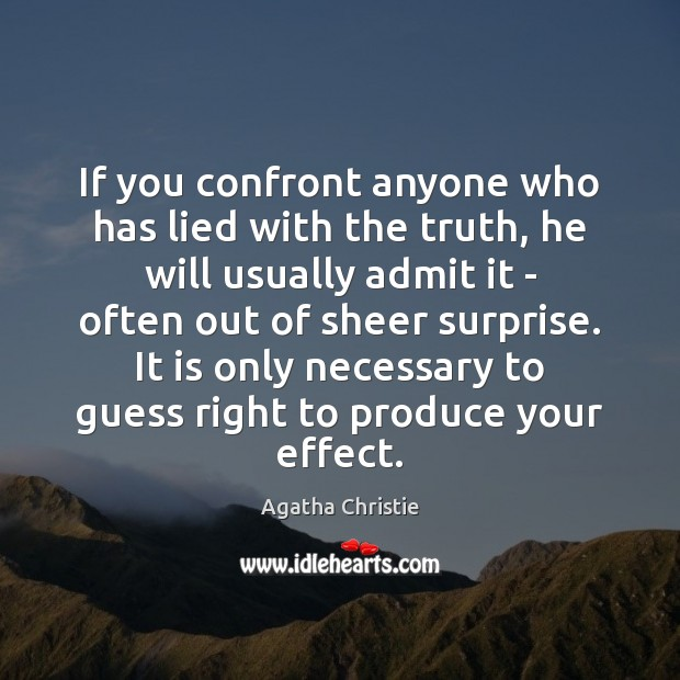 If you confront anyone who has lied with the truth, he will Image