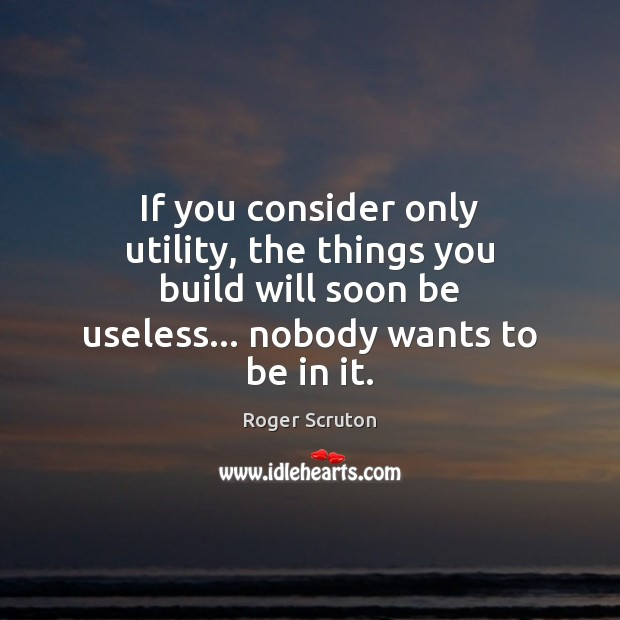 If you consider only utility, the things you build will soon be Image
