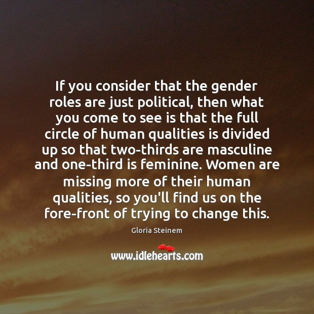 If you consider that the gender roles are just political, then what Image