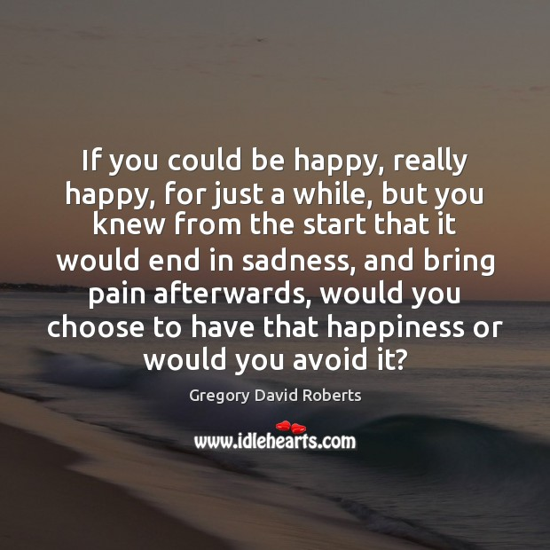 If you could be happy, really happy, for just a while, but Gregory David Roberts Picture Quote