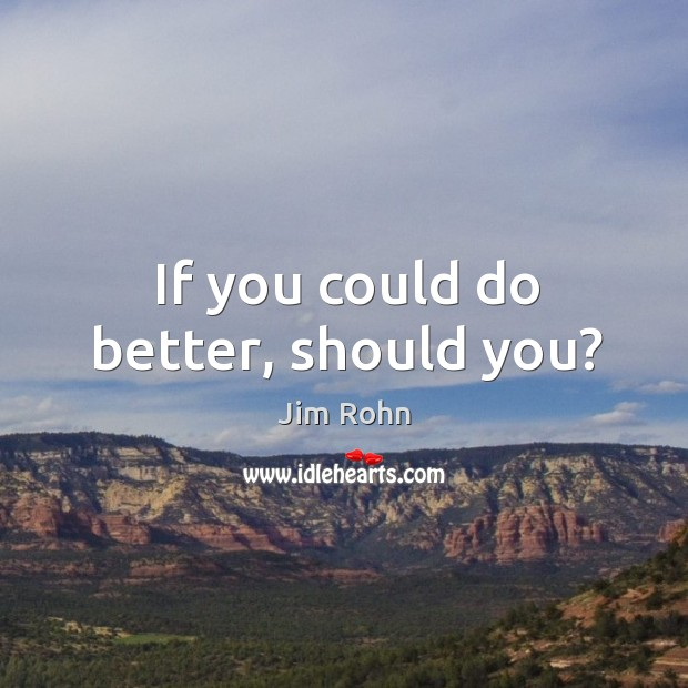 If you could do better, should you? Image