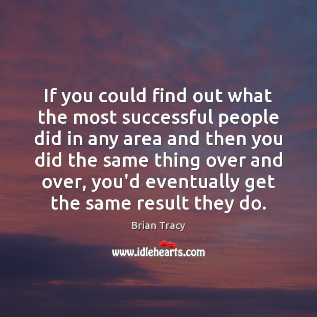 If you could find out what the most successful people did in Brian Tracy Picture Quote