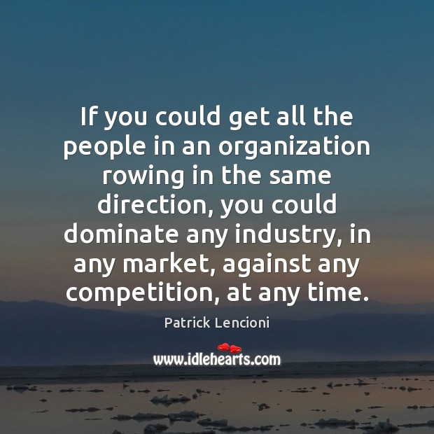 If you could get all the people in an organization rowing in Patrick Lencioni Picture Quote