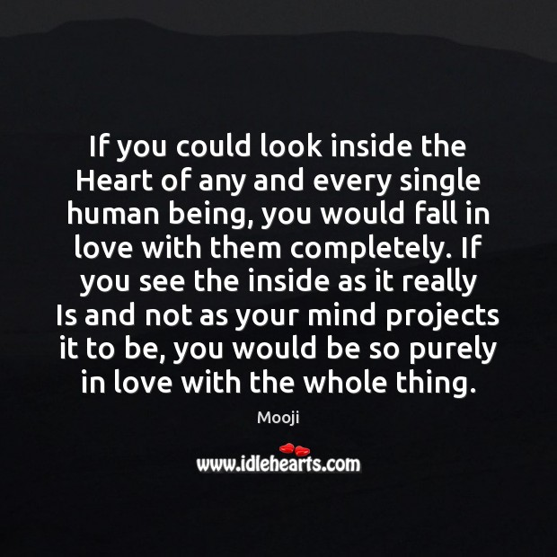 If you could look inside the Heart of any and every single Mooji Picture Quote