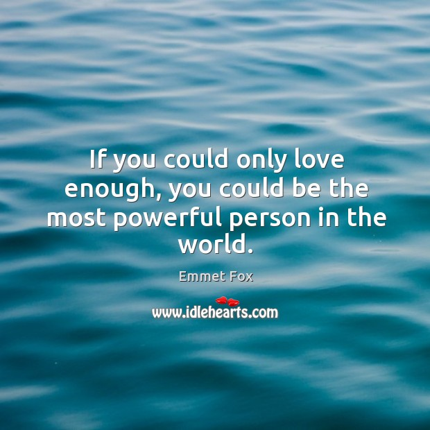 If you could only love enough, you could be the most powerful person in the world. Image