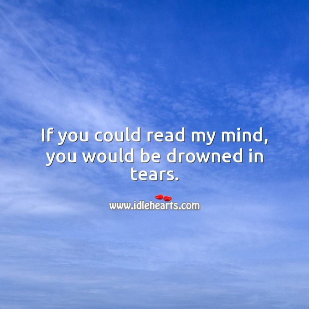 If you could read my mind, you would be drowned in tears. Sad Love Quotes Image